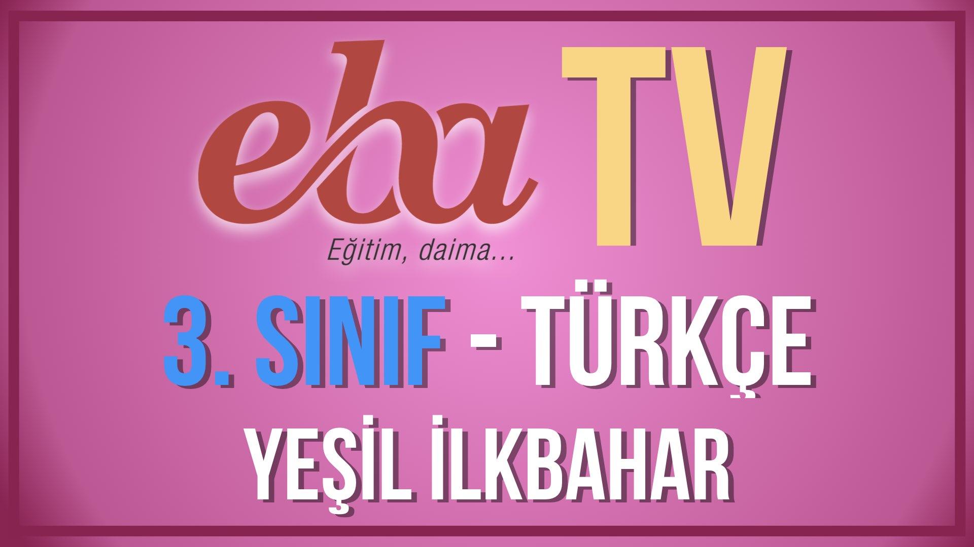 EBA TV - 3. Sınıf Türkçe - Yeşil İlkbahar